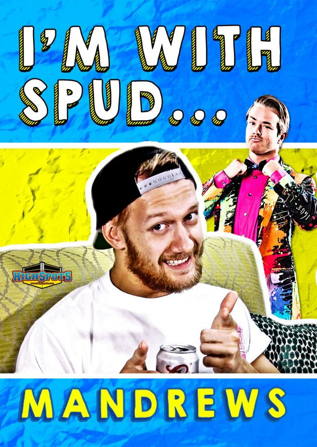 I'M WITH SPUD... MANDREWS