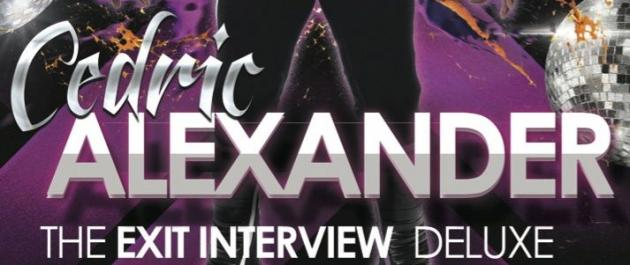 CEDRIC ALEXANDER - THE EXIT INTERVIEW