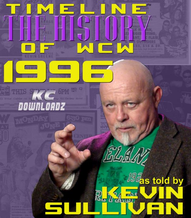 TIMELINE: THE HISTORY OF WCW - 1996 - TOLD BY KEVIN SULLIVAN