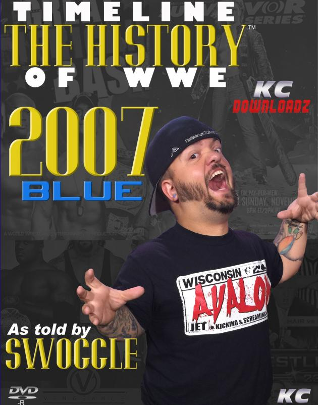 TIMELINE: THE HISTORY OF WWE - 2007 BLUE - AS TOLD BY SWOGGLE