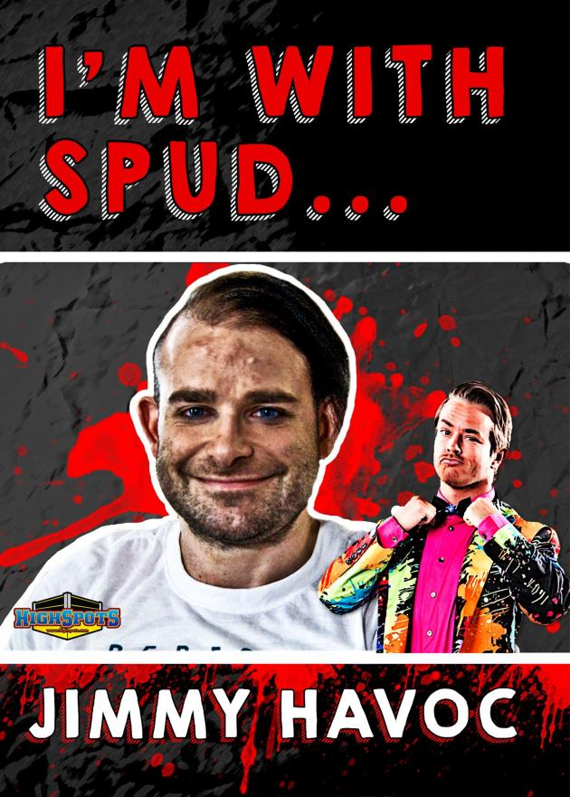 I'm with Spud... Jimmy Havoc